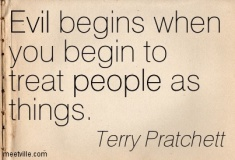 """Image: Quotation from Terry Pratchet reading """"Evil begins when you begin to treat people as things."""""""